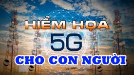 Mạng 5G: Mối hiểm họa cho con người!